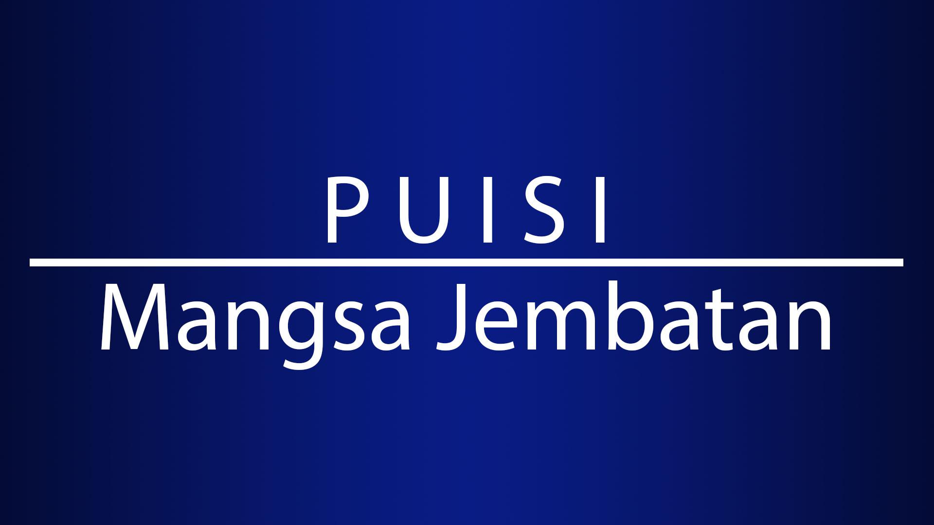 Puisi: Mangsa Jembatan – Tanpa Nama